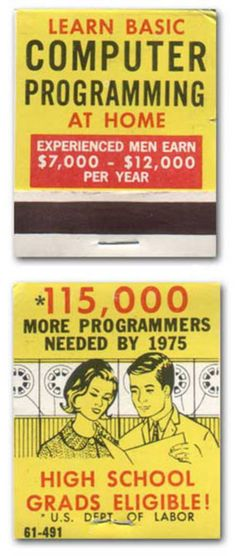 "Prescient matchbook ad: 115,000 computer programmers needed by... 1975.  Apparently not enough space to reveal what ""experienced women"" earn."
