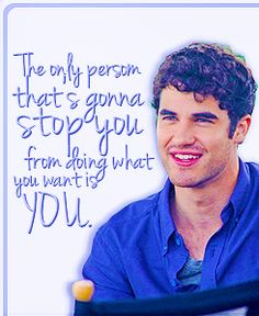 """""""The only person that's gonna stop you from doing what you want is you."""" - Darren Criss"""