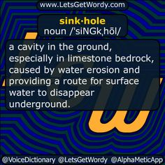 sinkhole 11/09/2016 GFX Definition of the Day sink·hole noun /ˈsiNGkˌhōl/ a #cavity in the ground, especially in limestone bedrock, caused by water #erosion and providing a route for surface water to disappear underground. #LetsGetWordy #dailyGFXdef #sinkhole #CrookedHillary #Japan #HillaryClinton #HillaryForPrison