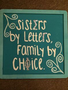 """""""Sisters by Letters, Family by Choice"""" Craft.  Could easily turn this into TBS!"""