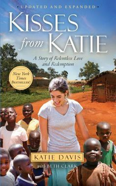 Kisses from Katie: A Story of Relentless Love and Redemption by Katie J. Davis, http://www.amazon.com/dp/1451612095/ref=cm_sw_r_pi_dp_-Ur3qb0D43V0Z