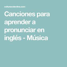 Canciones para aprender a pronunciar en inglés - Música English Articles, English Resources, English Tips, English Activities, English Book, English Study, English Class, English Words, English Grammar