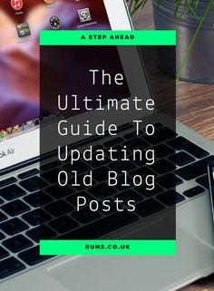 The Ultimate Guide To Updating Old Blog Posts | Digital Marketing Tips | Blogging Tips | Blogging Advice