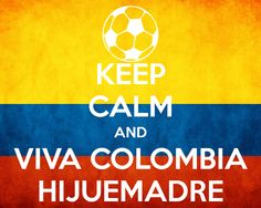 KEEP CALM AND VIVA COLOMBIA HIJUEMADRE