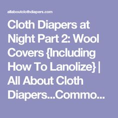 Cloth Diapers at Night Part 2: Wool Covers {Including How To Lanolize}  |   All About Cloth Diapers...Common sense info for cloth diapers