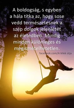 A BOLDOGSÁG és a HÁLA ♡♡♡ Motivational Quotes, Inspirational Quotes, My Spirit, Picture Quotes, Einstein, Quotations, Life Hacks, Encouragement, Life Quotes