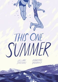 This One Summer, by Jillian Tamaki and Mariko Tamaki