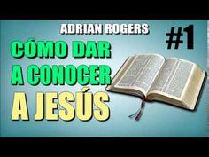 ADRIAN ROGERS - Cómo Dar a Conocer a Jesús #1 - EL AMOR QUE VALE - Predicas Cristianas - YouTube