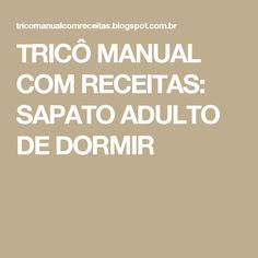 TRICÔ MANUAL COM RECEITAS: SAPATO ADULTO DE DORMIR