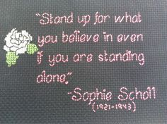 Stand up for what you believe in even if you are standing alone. ~Sophie Scholl. Sophie and her brother Hans were executed by the Nazis for speaking the truth. Her movie is called Sophie Scholl: The Last Days. You can view the full movie on YouTube.