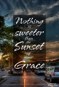 Nothing is sweeter than the sunset of your grace. By EVK