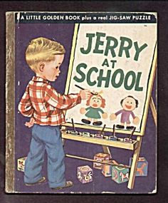 JERRY AT SCHOOL - Little Golden Book - 1950 - Malvern - I liked this book because I loved school and couldn't wait to go!