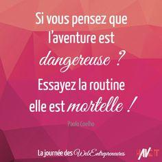 Si vous pensez que l'aventure est dangereuse, essayez la routine, elle est mortelle ! #Coelho #citation #entrepreneuriat
