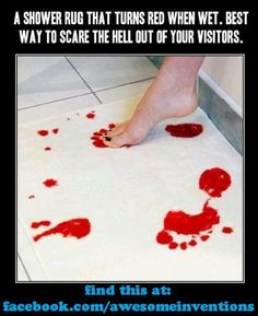 Im so getting this! Its a white rug that turns red when wet! Omg scare the hell outta house guests!