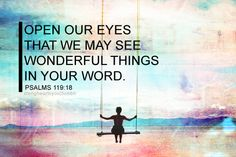 Psalm 119:18 Open my eyes Lord