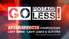 Go Footageless! - Light Burns & Glitch AE comps by steve314 Go footageless! is a truly useful project! An After Effects project tool, ready to get imported in your own project. It¡¯s not a pr