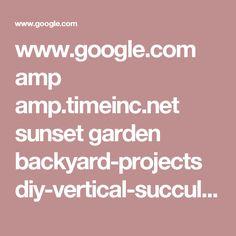 www.google.com amp amp.timeinc.net sunset garden backyard-projects diy-vertical-succulent-garden-project%3fsource=dam