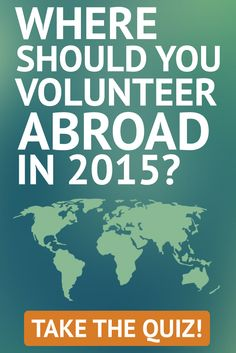 Where in the world should you volunteer abroad in 2015? Take the quiz! #volunteer #travel #inspiration