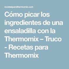 Cómo picar los ingredientes de una ensaladilla con la Thermomix – Truco - Recetas para Thermomix