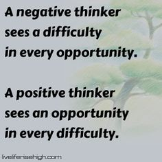 A negative thinker sees a difficulty in every opportunity. A positive thinker sees an opportunity in every difficulty. Positive Thinker, Opportunity, Positivity, Words, Quotes, Quotations, Qoutes, Quote, Horses