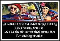 Old ladies know how to have fun!