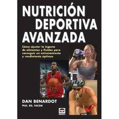 Nutrición deportiva avanzada : cómo ajustar la ingesta de alimentos y fluídos para conseguir un entrenamiento y rendimiento óptimos / Dan Benardot