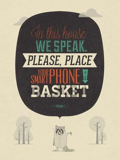 In This House We Speak. Please Place Your Smart Phone In The Basket- YES!