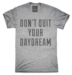 Don't Quit Your Daydream T-Shirt, Hoodie, Tank Top