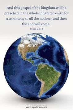 And this gospel of the kingdom will be preached in the whole inhabited earth for a testimony to all the nations, and then the end will come. Matt. 24:14