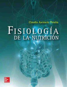 FISIOLOGÍA DE LA NUTRICIÓN Autor: Claudia Ascencio Peralta  Editorial: McGraw-Hill Edición: 1 ISBN: 9786071506702 ISBN ebook: 9781456238940 Páginas: 158 Área: Ciencias y Salud Sección: Nutrición