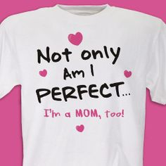 Perfect Mom Personalized #MothersDay T-Shirts. Not only are you great, you're the BEST with our Personalized Mom T-Shirt. You look the BEST wearing this fabulous custom t-shirt. Your Personalized Mother's Day T-Shirt is available on our premium white 100% cotton Personalized T-Shirt, machine washable in adult sizes S-3XL. Also available in Pink. Includes FREE Personalization! Personalize your Mom T-Shirt with any title.