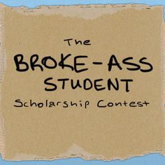 $5,000 Broke-Ass Student Scholarship Contest. Deadline May 31.