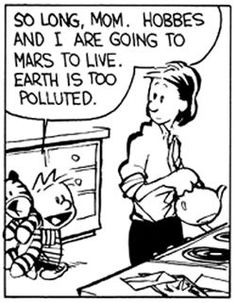 Calvin and Hobbes - So long, Mom. Hobbes and I are going to Mars to live.