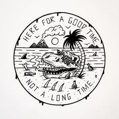 Here for a good time - not for a long time ~ Jamie Browne jamiebrowneart.com