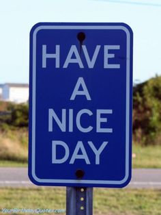 Have a Nice Day (quotes about life, inspirational encouragement)