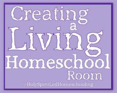 Creating a Living Homeschool Room | Holy Spirit-led Homeschooling | Living the Life of Faith