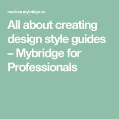 All about creating design style guides – Mybridge for Professionals