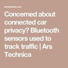 Concerned about connected car privacy? Bluetooth sensors used to track traffic | Ars Technica