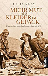 Frauenreisen, Mehr Mut als Kleider im Gepäck: Frauen reisen im 19. Jahrhundert durch die Welt Taschenbuch – 21. November 2009 von Julia Keay (Autor)