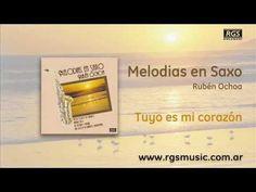 Melodías en Saxo - Rubén Ochoa - Tuyo es mi corazón