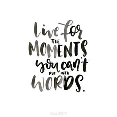 Live for these moments.: