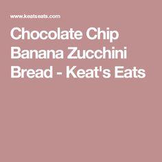 Chocolate Chip Banana Zucchini Bread - Keat's Eats