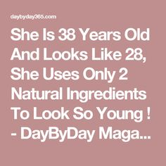 She Is 38 Years Old And Looks Like 28, She Uses Only 2 Natural Ingredients To Look So Young ! - DayByDay Magazine