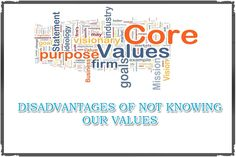 DISADVANTAGES OF NOT KNOWING OUR VALUES. As your highest priority value of life, Try Online Values Elicitation Test A Test Which Gives You Your Own Personal Work Career or Relationship Values Today  http://www.values-test.com/