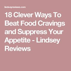 18 Clever Ways To Beat Food Cravings and Suppress Your Appetite - Lindsey Reviews