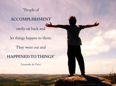 People of accomplishment rarely sat back and let things happen to them. They went out and happened to things. #Success #Motivation #Business  www.Your24hCoach.com