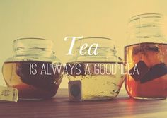 Tea is always a good idea.