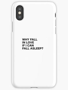 Why Fall in Love if I can Fall asleep? Phone case cool beautiful nice print color quote fun funny humor #cellphonecases