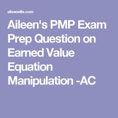 Aileen's PMP Exam Prep Question on Earned Value Equation Manipulation -AC Pmp Exam Prep, Test Prep, Earned Value Management, Project Management, Good To Know, Equation, Prepping, This Or That Questions, Career