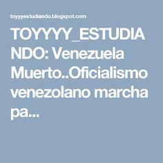 TOYYYY_ESTUDIANDO: Venezuela Muerto..Oficialismo venezolano marcha pa...
